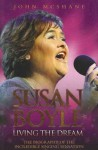 Susan Boyle: Living the Dream: The Biography of the Incredible Singing Sensation - John McShane