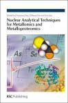 Nuclear Analytical Techniques for Metallomics and Metalloproteomics - Royal Society of Chemistry, Zhifang Chai, Yuxi Gao, Weiyue Feng, Zhiyong Zhang, Yuhui Dong, Royal Society of Chemistry