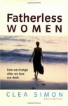 Fatherless Women: How We Change After We Lose Our Dads - Clea Simon