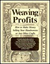 Weaving Profits: How to Make Money Selling Your Handwovens or Any Other Crafts - James Dillehay