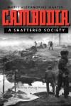 Cambodia: A Shattered Society - Marie Alexandrine Martin, Mark W. McLeod