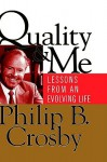 Quality and Me: Lessons from an Evolving Life - Philip B. Crosby