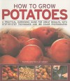 How to Grow Potatoes: A Practical Gardening Guide for Great Results, with Step-By-Step Techniques and 185 Photographs - Richard Bird, Alex Barker