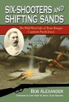Six-Shooters and Shifting Sands: The Wild West Life of Texas Ranger Captain Frank Jones (Frances B. Vick Series) - Bob Alexander, Kirby Dendy