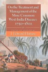 On the Treatment and Management of the More Common West-India Diseases, 1750-1802 - Edward J. Hutson, William, M.D. Wright, Griffith Hughes, Benjamin Moseley, J. Edward Hutson