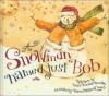 A Snowman Named Just Bob - Mark Kimball Moulton, Karen Hillard Crouch