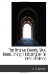 The Orange County Stud Book, Giving a History of All Noted Stallions - J. H. Reeves