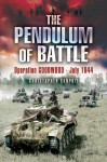 The Pendulum of Battle: Operation Goodwood - July 1944 - Christopher Dunphie