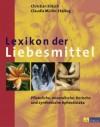 Lexikon der Liebesmittel. Pflanzliche, mineralische, tierische und synthetische Aphrodisiaka - Christian Rätsch, Claudia Müller-Ebeling