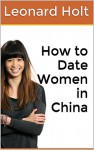 How to Date Women in China - Leonard Holt