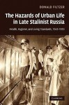 The Hazards of Urban Life in Late Stalinist Russia: Health, Hygiene, and Living Standards, 1943-1953 - Donald Filtzer