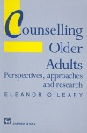 Counselling Older Adults: Perspectives, Approaches and Research - Eleanor O'Leary, Brian Kelly, Aileen D'Alton