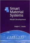 Smart Material Systems: Model Development (Frontiers in Applied Mathematics) - Ralph Smith