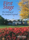 First Stage: The Making of the Stratford Festival - Tom Patterson