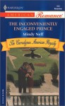 The Inconveniently Engaged Prince (Harlequin American Romance, No 946) - Mindy Neff