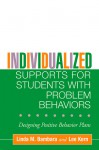 Individualized Supports for Students with Problem Behaviors: Designing Positive Behavior Plans - Linda M. Bambara, Lee Kern