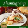 Thanksgiving Simple As Pie (Delicious Pie Recipes) - Sara Winlet