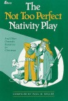 The Not Too Perfect Nativity Play: ...and Other Dramatic Resources for Christmas - Paul M. Miller