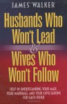 Husbands Who Won't Lead and Wives Who Won't Follow - James Walker