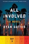 All Involved: Day Three: A Novel - Ryan Gattis