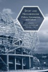Sport and Neoliberalism: Politics, Consumption, and Culture (Sporting) - Michael L. Silk, David L. Andrews