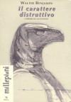 Il carattere distruttivo: L'orrore del quotidiano - Walter Benjamin, Tiziana Villani