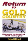 Return to Gold Country: Minnesota Reclaims Lost NCAA Hockey Glory - John Gilbert