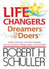 life changers dreamers & doers - Robert H. Schuller