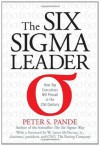 The Six Sigma Leader: How Top Executives Will Prevail in the 21st Century - Peter S. Pande