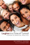 Laughter in a Time of Turmoil: Humor as a Spiritual Practice - Richard P. Olson, Donald Capps