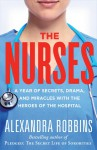 The Nurses: A Year of Secrets, Drama, and Miracles with the Heroes of the Hospital - Alexandra Robbins