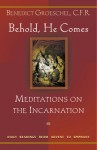 Behold, He Comes: Meditations on the Incarnation: Daily Readings from Advent to Epiphany - Benedict J. Groeschel
