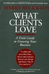 What Clients Love: A Field Guide to Growing Your Business - Harry Beckwith