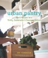 Urban Pantry: Tips and Recipes for a Thrifty, Sustainable and Seasonal Kitchen - Amy Pennington, Della Chen