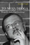 To moja droga: Biografia Jacka Kaczmarskiego - Krzysztof Gajda