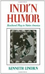 Indi'n Humor: Bicultural Play in Native America - Kenneth Lincoln