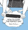 How to Cook the Perfect Day - Nikki McClure