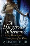 A Dangerous Inheritance - Alison Weir