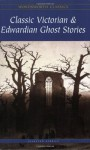 Classic Victorian & Edwardian Ghost Stories - Robert Louis Stevenson, Anonymous, Walter Scott, Wilkie Collins, E. Nesbit, M.R. James, Elizabeth Gaskell, Saki, R.S. Hawker, Perceval Landon, Joseph Sheridan Le Fanu, James Hogg, Amelia B. Edwards, John Lang, Rex Collings, Richard Harris Barham, Edmund Lenthal Swifte, Ho
