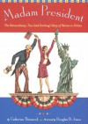 Madam President: The Extraordinary, True (and Evolving) Story of Women in Politics - Catherine Thimmesh, Douglas B. Jones
