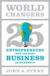 World Changers: 25 Entrepreneurs Who Changed Business as We Knew It - John A. Byrne
