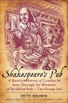 Shakespeare's Pub: A Barstool History of London As Seen Through the Windows of Its Oldest Pub - The George Inn - Pete Brown