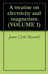 A treatise on electricity and magnetism (VOLUME 1) - James Clerk Maxwell