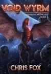 Void Wyrm (The Magitech Chronicles #2) - Chris Fox