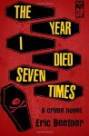 The Year I Died Seven Times - Eric Beetner
