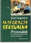 Integracja seksualna. Przewodnik w poznawaniu i kształtowaniu własnej seksualności - Józef Augustyn SJ