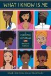 What I Know is Me: Black Girls Write About Their World - Natasha Tarpley, Christen James