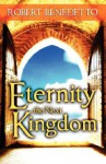Eternity the Next Kingdom - Robert Benedetto