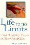 Life to the Limits: From Everyday Losses to New Possibilities - Remi Parent, Peter Heinegg
