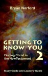 Getting to Know You 2: Finding Christ in the New Testament - Bryan Norford